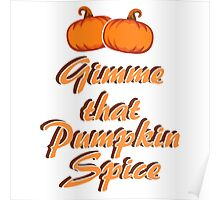 Gimme that Pumpkin Spice Poster