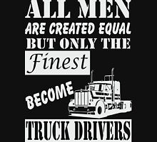 All men are created equal but only the finest become TRUCK DRIVERS Unisex T-Shirt