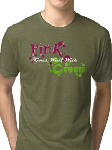 Pink goes well with green 2 Tri-blend T-Shirt