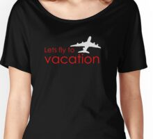 Lets fly to vacation Women's Relaxed Fit T-Shirt