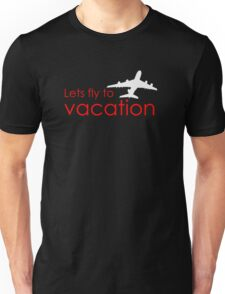 Lets fly to vacation Unisex T-Shirt
