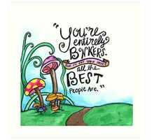 You're Bonkers...Best People Are Art Print