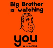 BIG BROTHER IS WATCHING YOU.... Unisex T-Shirt