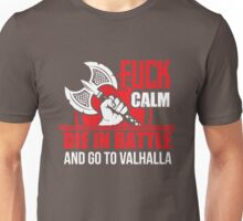 Fuck calm - die in battle and go to Valhalla Unisex T-Shirt