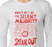 Don't be 1 of the silent majority, Speak out Long Sleeve T-Shirt