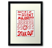 Don't be 1 of the silent majority, Speak out Framed Print