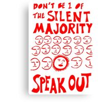 Don't be 1 of the silent majority, Speak out Canvas Print