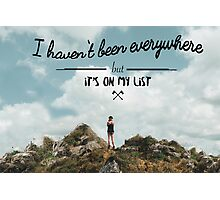 I haven't been everywhere landscape photography typography Photographic Print