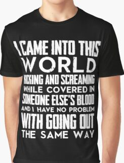 I came into this world kicking and screaming.... Graphic T-Shirt