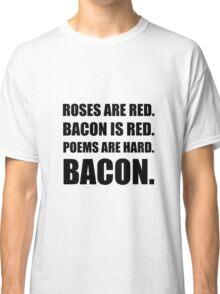 Bacon Poem 2 Classic T-Shirt
