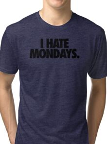 I HATE MONDAYS. Tri-blend T-Shirt