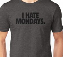 I HATE MONDAYS. Unisex T-Shirt