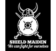 Shield Maiden - We can fight for ourselves Photographic Print