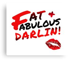Fat + Fabulous Darlin! Canvas Print