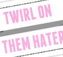 Twirl On Them Haters Sticker