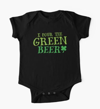 I pour the GREEN BEER! cute St Patricks day Design One Piece - Short Sleeve