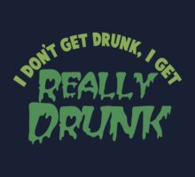 I don't get drunk drunk, I get really DRUNK One Piece - Long Sleeve