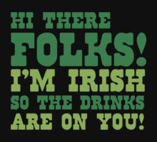 Hi there FOLKS!  I'm IRISH so the drinks are on you! Kids Tee