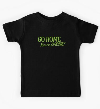 Go HOME- You're DRUNK in green Kids Tee