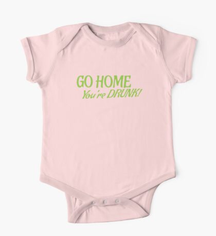 Go HOME- You're DRUNK in green One Piece - Short Sleeve