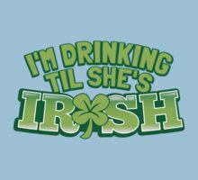 I'm drinking til (until) she's IRISH with a green shamrock Baby Tee