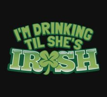 I'm drinking til (until) she's IRISH with a green shamrock One Piece - Long Sleeve