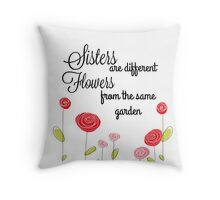 Sisters are different Flowers... Throw Pillow