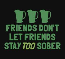 Friends don't let friends stay TOO sober Baby Tee