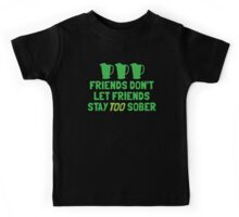 Friends don't let friends stay TOO sober Kids Tee