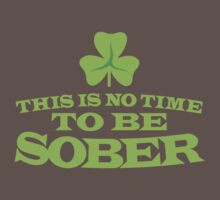 This is no time to be SOBER! funnt St Patricks day design One Piece - Short Sleeve