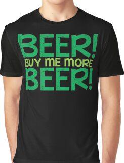 BEER! Buy me more BEER! Graphic T-Shirt