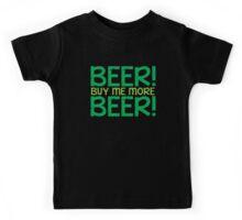 BEER! Buy me more BEER! Kids Tee
