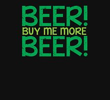 BEER! Buy me more BEER! Unisex T-Shirt