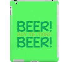 BEER! Buy me more BEER! iPad Case/Skin