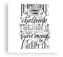 Impossible Is A Challenge Canvas Print
