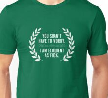 You Shan't Have to Worry. I am Eloquent as Fuck. Unisex T-Shirt