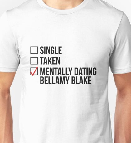 MENTALLY DATING BELLAMY BLAKE Unisex T-Shirt
