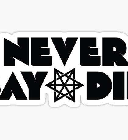 Never Say Die Sticker