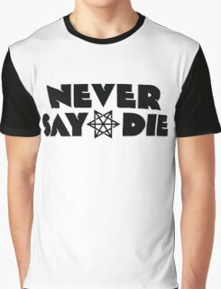 Never Say Die Graphic T-Shirt