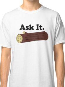 Ask It Log Lady Twin Peaks Classic T-Shirt