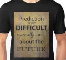 Prediction is very difficult quote Unisex T-Shirt