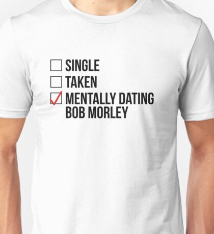 MENTALLY DATING BOB MORLEY Unisex T-Shirt