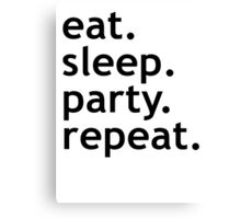 Eat. Sleep. Party. Repeat. Canvas Print