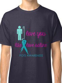 I Love You Like I Love Saline Classic T-Shirt