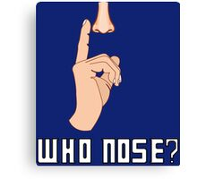 Doctor Who - Who Nose?  Canvas Print