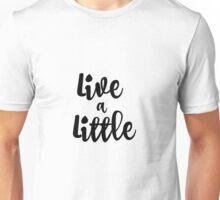 Inspirational Live a Little Quote Unisex T-Shirt