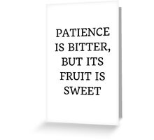 PATIENCE IS BITTER Greeting Card