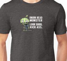 Onion Head Monster- Look Good. Kick Ass. Unisex T-Shirt
