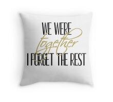 We Were Together. I Forget the Rest. Throw Pillow