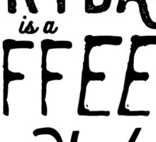 Everyday is a coffee day Sticker